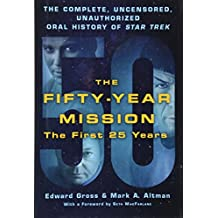 The Fifty-Year Mission: The Complete, Uncensored, Unauthorized Oral History of Star Trek