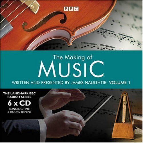 The Making of Music: v. 1 (Landmark BBC Radio 4) by James Naughtie (2007-07-16)