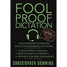 Fool Proof Dictation: A No-Nonsense System for Effective & Rewarding Dictation (Fool Proof Writer Book 2) (English Edition)