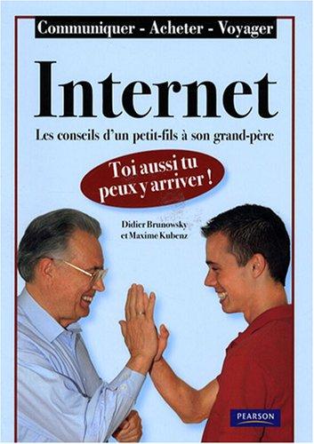 Internet, toi aussi tu peux y arriver !: Les conseils d'un petit-fils à son grand-père par Didier Brunowsky, Maxime Kubenz