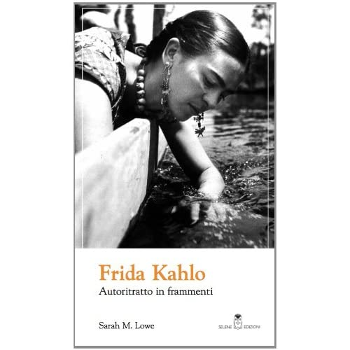 Frida Kahlo. Autoritratto In Frammenti (L'altra Metà Dell'arte)