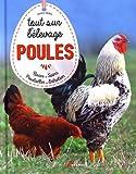 Poules, tout sur l'élevage : Races, soins,...