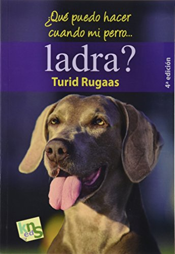 ¿Qué puedo hacer cuando mi perro…ladra?: El ladrido: la voz de un lenguaje por Turid Rugaas