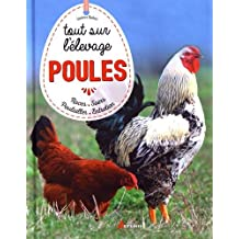 Poules, tout sur l'élevage : Races, soins, poulailler, entretien