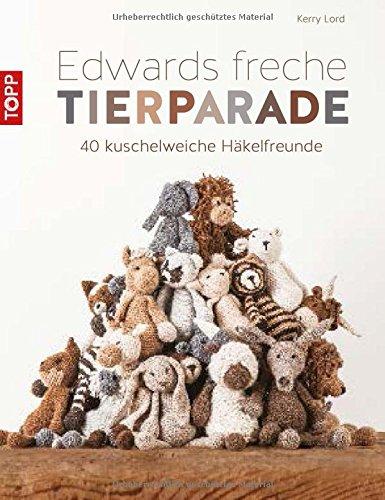 Buchseite und Rezensionen zu 'Edwards freche Tierparade: 40 kuschelweiche Häkelfreunde' von Kerry Lord