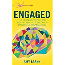 Engaged: The Neuroscience Behind Creating Productive People in Successful Organizations (The Neuroscience of Business) by Amy Brann (2015-10-08)