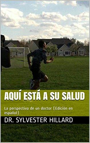 Aquí está A Su Salud: La perspectiva de un doctor (Edición en español)