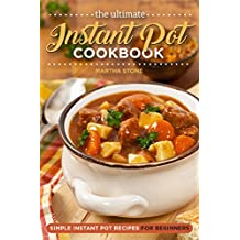 The Ultimate Instant Pot Cookbook - Simple Instant Pot Recipes for Beginners: Over 25 Instant Pot Recipes You Won't Be Able to Get Enough Of (English Edition)