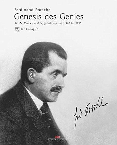 Ferdinand Porsche: Genesis des Genies Straße, Rennen und Luftfahrtinnovation 1900 bis 1933 Buch-Cover