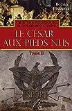 Le césar aux pieds nus: Tome II (French Edition)