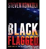[(Black Flagged)] [Author: Steven Konkoly] published on (November, 2011)