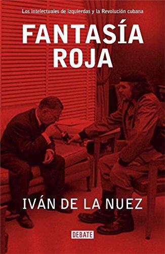 Fantasía roja: Los intelectuales de izquierdas y la Revolución cubana (Arena Abierta) por Ivan De La Nuez