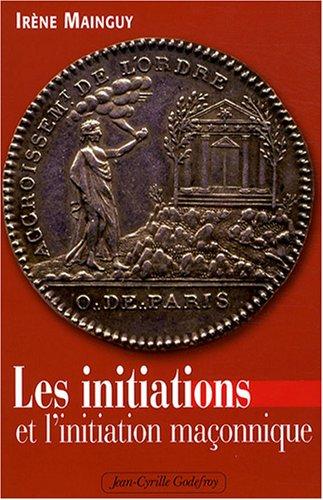 Les initiations et l'initiation maçonnique : Orné de 66 illustrations par Irène Mainguy