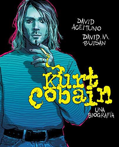 Kurt Cobain. Una biografía por David Aceituno