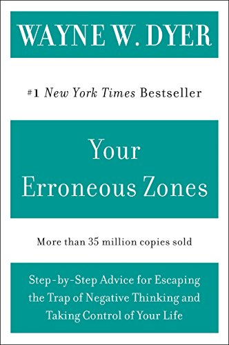 Your Erroneous Zones: Step-by-Step Advice for Escaping the Trap of ...