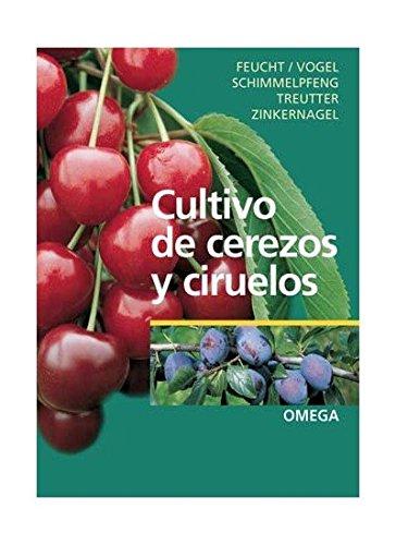 CULTIVO DE CEREZOS Y CIRUELOS (GUÍAS DEL NATURALISTA-HORTICULTURA) por W. FEUCHT
