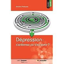 Dépression: s'enfermer ou s'en sortir?: Pour mieux comprendre cette maladie (Choc santé) (French Edition)