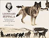 Leonhard Seppala: The Siberian Dog and the Golden Age of Sleddog Racing 1908 - 1941