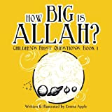How Big Is Allah?: Volume 1 (Children's First Questions)