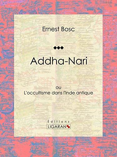 Addha-Nari: ou L'occultisme dans l'Inde antique par Ernest Bosc