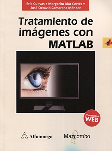 Tratamiento de imágenes con MATLAB por Margarita Díaz Cortés, José Octavio Camarena Méndez Erik Cuevas