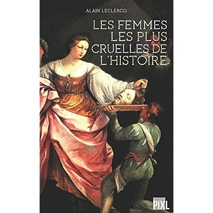 Les femmes les plus cruelles de l'Histoire: Portraits de femmes impitoyables (Hors collection)