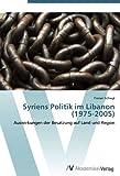 Syriens Politik im Libanon (1975-2005): Auswirkungen der Besatzung auf Land und Region -