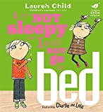 I Am Not Sleepy and I Will Not Go to Bed (Charlie and Lola, Band 2)