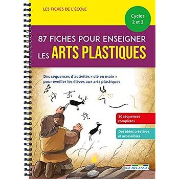 87 fiches pour enseigner les arts plastiques Cycles 2 et 3