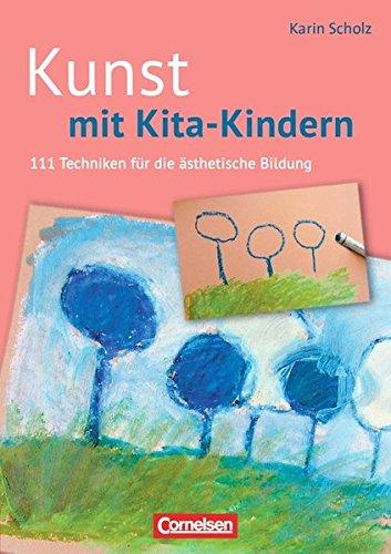 Kunst mit Kita-Kindern (2. Auflage): 111 Techniken für die ästhetische Bildung. Buch