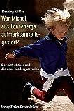War Michel aus Lönneberga aufmerksamkeitsgestört?: Der ADS-Mythos und die neue Kindergeneration