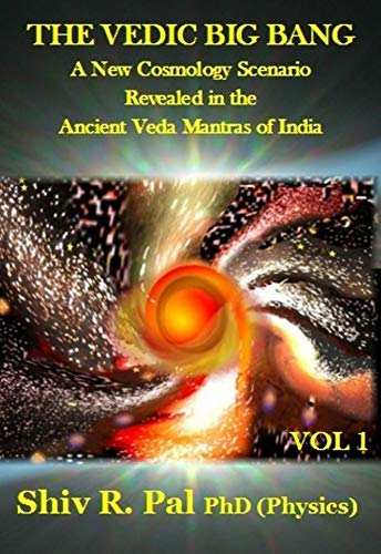 THE VEDIC BIG BANG © : A New Cosmology Scenario  Revealed in the Ancient Veda Mantras of India - VOLUME 1 (English Edition)