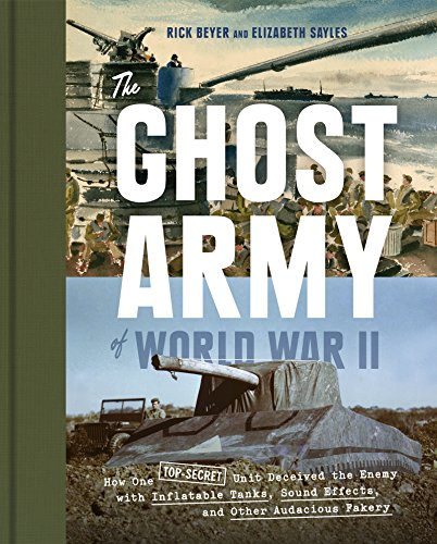 rld War II: How One Top-Secret Unit Deceived the Enemy with Inflatable Tanks, Sound Effects, and Other Audacious Fakery (English Edition) ()