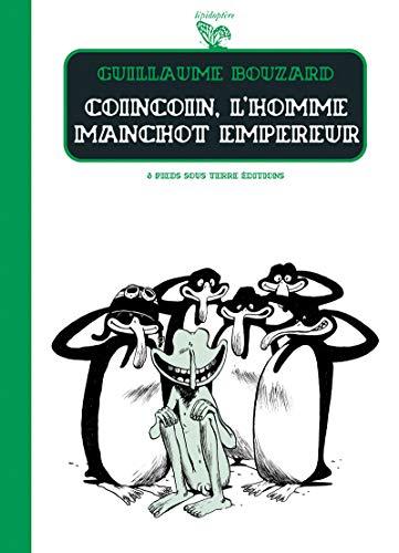 Coincoin l'homme manchot empereur par Guillaume Bouzard