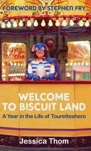 Welcome to Biscuit Land: A Year in the Life of Touretteshero by Jessica Thom Published by Souvenir Press Ltd (2012)