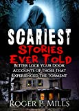 Scariest Stories Ever Told: Better Lock Your Door: Accounts Of Those That Experienced The Torment (Creepy Stories Book 1)