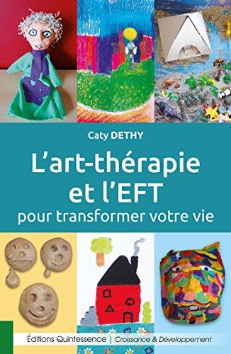 L'art thérapie et l'EFT pour transformer votre vie: À la découverte de votre puissance créatrice (Croissance & Développement t. 184)