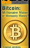 Bitcoin: Millionaire Maker or Monopoly Money?