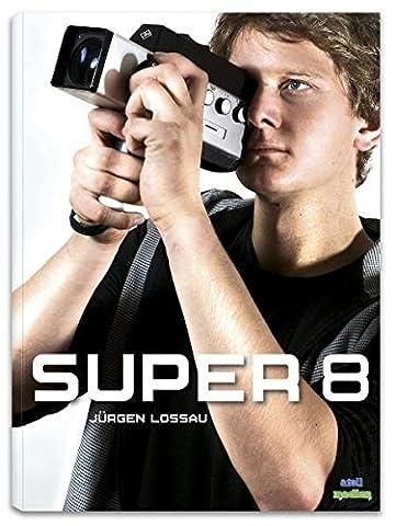 Super 8: Handbuch zur Nutzung eines analogen Filmformats im digitalen