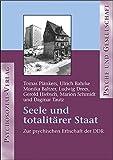 Seele und totalitärer Staat: Zur psychischen Erbschaft der DDR (Psyche und Gesellschaft)