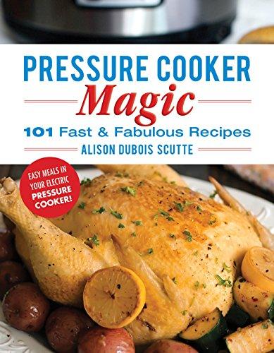 pressure-cooker-magic-101-fast-fabulous-recipes