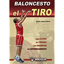 Baloncesto el tiro: Sus claves, su tecnica, sus secretos, su entrenamiento