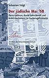 Der jüdische Mai '68: Pierre Goldman, Daniel Cohn-Bendit und André Glucksmann im Nachkriegsfrankreich (Schriften des Simon-Dubnow-Instituts Band 22) - Sebastian Voigt