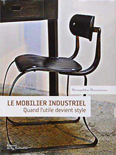 Le mobilier industriel : Quand l'utile devient style par Brigitte Durieux, Raphaëlle Billé, Jérôme Lepert, Gilles Oudin, Collectif