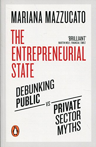 The Entrepreneurial State: Debunking Public vs. Private Sector Myths par Mariana Mazzucato