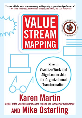 Value Stream Mapping: How to Visualize Work and Align Leadership for Organizational Transformation por Karen Martin