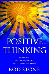 Positive Thinking: Learning the Important Art of Positive Thinking by Rod Stone (2013-03-20)