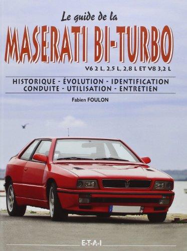 Le guide de la Maserati bi-turbo V6 2L, 2,5L, 2,8L et V8 3,2L : Historique, évolution, identification, conduite, utilisation, entretien par Fabien Foulon