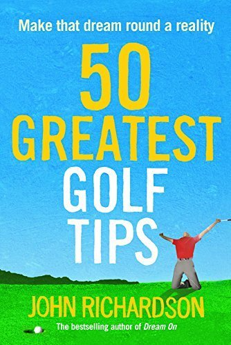 50-greatest-golf-tips-make-that-dream-round-a-reality-by-john-richardson-2014-06-05