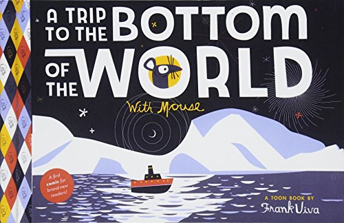 A Trip to the Bottom of the World with Mouse (Toon Books) por Frank Viva
